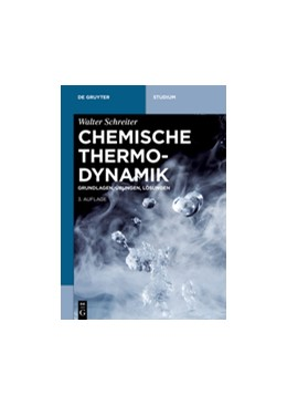 Abbildung von Schreiter | Chemische Thermodynamik | 3., vollständig überarbeitete und erweiterte Auflage | 2018 | Grundlagen, Übungen, Lösungen