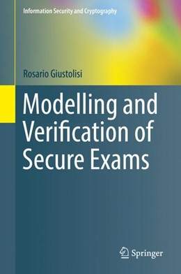 Abbildung von Giustolisi | Modelling and Verification of Secure Exams | 1st ed. 2018 | 2018