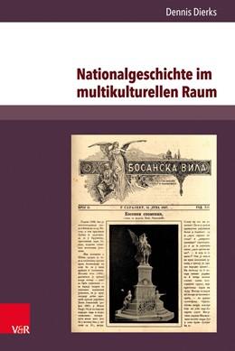 Abbildung von Dierks | Nationalgeschichte im multikulturellen Raum | 2020 | Serbische Erinnerungskultur un...