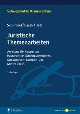 Abbildung von Schimmel / Basak / Reiß | Juristische Themenarbeiten | 3., neu bearbeitete Auflage | 2017 | Anleitung für Klausur und Haus...