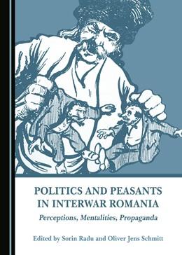 Abbildung von Radu / Schmitt   Politics and Peasants in Interwar Romania   1. Auflage   2017   beck-shop.de