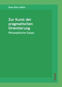 Zur Kunst der pragmatischen Orientierung   Müller, 2007   Buch (Cover)