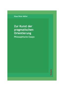Abbildung von Müller   Zur Kunst der pragmatischen Orientierung   2007   Philosophische Essays