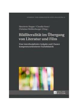 Abbildung von Hoppe / Vorst / Weißenburger | Bildliteralität im Übergang von Literatur und Film | 2017 | Eine interdisziplinäre Aufgabe...