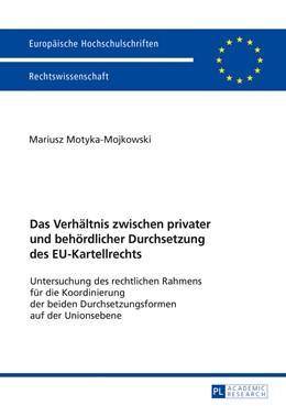 Abbildung von Motyka-Mojkowski | Das Verhältnis zwischen privater und behördlicher Durchsetzung des EU-Kartellrechts | 2017 | Untersuchung des rechtlichen R...