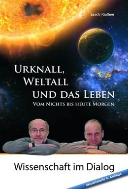 Abbildung von Lesch / Gaßner | Urknall, Weltall und das Leben | 4., erweiterte Auflage | 2017 | Vom Nichts bis heute Morgen