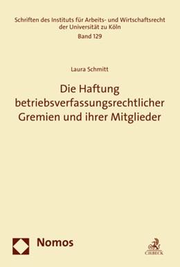 Abbildung von Schmitt   Die Haftung betriebsverfassungsrechtlicher Gremien und ihrer Mitglieder   2017