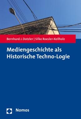 Abbildung von Dotzler / Roesler-Keilholz | Mediengeschichte als Historische Techno-Logie | 2017