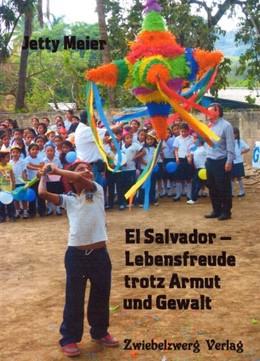 Abbildung von Meier | El Salvador - Lebensfreude trotz Armut und Gewalt | 2017 | Meine persönlichen Erlebnisse ...