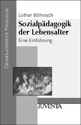 Abbildung von Böhnisch | Sozialpädagogik der Lebensalter | 5., überarb. Aufl. | 2004 | Eine Einführung
