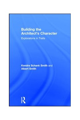 Abbildung von Schank Smith / Smith | Building the Architect's Character | 2017 | Explorations in Traits