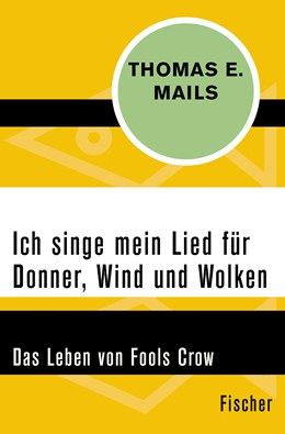 Abbildung von Mails | Ich singe mein Lied für Donner, Wind und Wolken | 1. Auflage | 2017 | Das Leben von Fools Crow