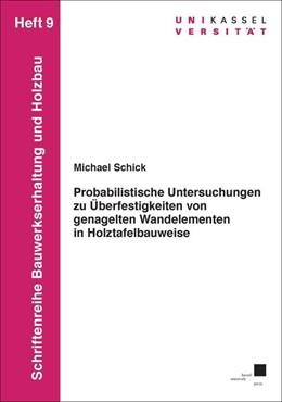 Abbildung von Schick | Probabilistische Untersuchungen zu Überfestigkeiten von genagelten Wandelementen in Holztafelbauweise Heft 9 | 2017