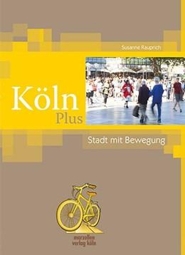 Abbildung von Rauprich | Köln Plus - Stadt mit Bewegung | 1. Auflage | 2017 | beck-shop.de
