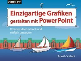 Abbildung von Soltani | Einzigartige Grafiken gestalten mit PowerPoint | 1. Auflage | 2018 | beck-shop.de