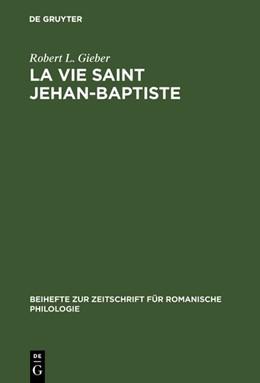 Abbildung von Gieber   La vie Saint Jehan-Baptiste   Edited and published for the first time according to Mss. B.N. fr. R. 3719 and B.N. nouv. acq. fr. 7515, [by] Robert L. Gieber. Reprint 2017   1978