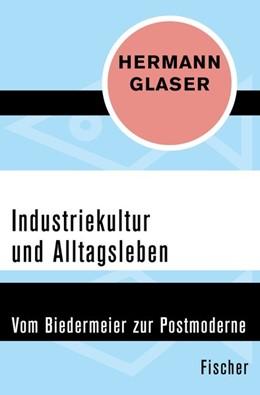 Abbildung von Glaser | Industriekultur und Alltagsleben | 1. Auflage | 2016 | Vom Biedermeier zur Postmodern...