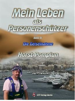 Abbildung von Pomplun   Mein Leben als Personenschützer   2017   Band IV. Die Geiselnahme