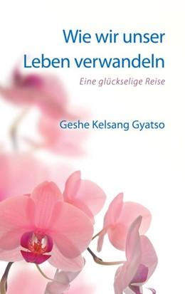 Abbildung von Gyatso | Wie wir unser Leben verwandeln | 3. Auflage | 2017 | beck-shop.de