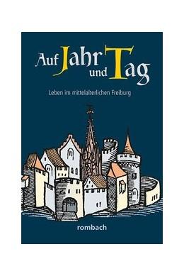 Abbildung von Krieg / Regnath / Widmann / Zumbrink | Auf Jahr und Tag - Leben im mittelalterlichen Freiburg | 2018