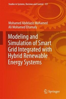 Abbildung von Abdelaziz Mohamed / Eltamaly   Modeling and Simulation of Smart Grid Integrated with Hybrid Renewable Energy Systems   1st ed. 2018   2017