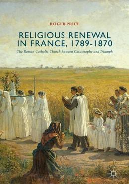 Abbildung von Price   Religious Renewal in France, 1789-1870   1st ed. 2018   2017   The Roman Catholic Church betw...