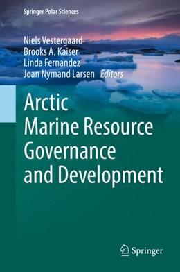 Abbildung von Vestergaard / A. Kaiser | Arctic Marine Resource Governance and Development | 1. Auflage | 2018 | beck-shop.de
