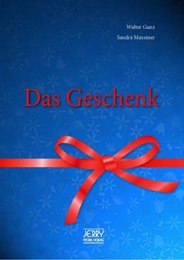 Abbildung von Gunz / Maxeiner   Das Geschenk.   1. Auflage   2017   beck-shop.de
