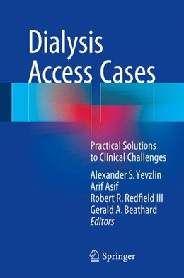 Abbildung von Yevzlin / Asif / Redfield Iii / Beathard | Dialysis Access Cases | 1st ed. 2017 | 2017 | Practical Solutions to Clinica...