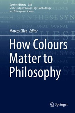 Abbildung von Silva | How Colours Matter to Philosophy | 1. Auflage | 2018 | beck-shop.de