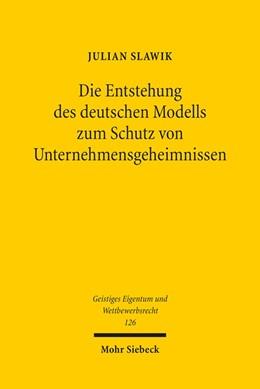Abbildung von Slawik | Die Entstehung des deutschen Modells zum Schutz von Unternehmensgeheimnissen | 1. Auflage | 2017 | beck-shop.de