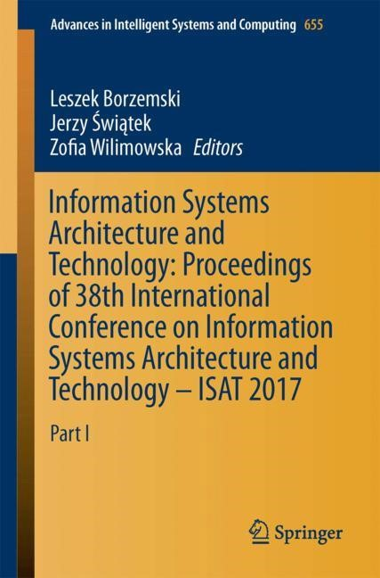 Information Systems Architecture and Technology: Proceedings of 38th International Conference on Information Systems Architecture and Technology – ISAT 2017 | Borzemski / Swiatek / Wilimowska | 1st ed. 2018, 2017 | Buch (Cover)