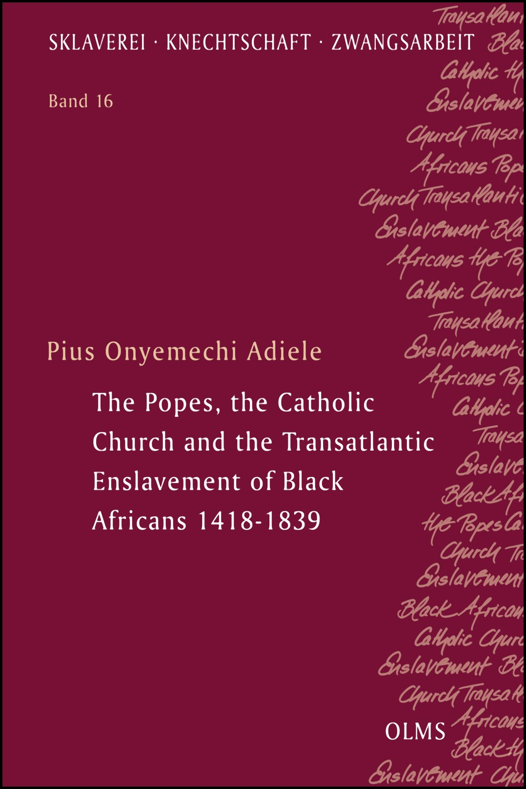 The Popes, the Catholic Church and the Transatlantic Enslavement of Black Africans 1418-1839   Adiele   2017, 2017   Buch (Cover)