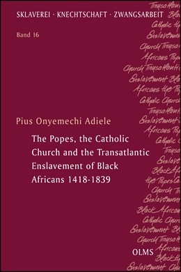 Abbildung von Adiele | The Popes, the Catholic Church and the Transatlantic Enslavement of Black Africans 1418-1839 | 2017 | 2017 | 16
