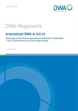 Abbildung von Arbeitsblatt DWA-A 143-14 Sanierung von Entwässerungssystemen außerhalb von Gebäuden - Teil 14: Entwicklung einer Sanierungsstrategie   1. Auflage   2017   beck-shop.de