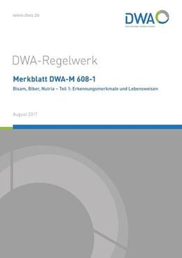 Abbildung von Merkblatt DWA-M 608-1 Bisam, Biber, Nutria - Teil 1: Erkennungsmerkmale und Lebensweisen | 1. Auflage | 2017 | beck-shop.de