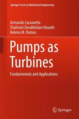 Abbildung von Derakhshan Houreh / Carravetta | Pumps as Turbines | 1. Auflage | 2017 | beck-shop.de