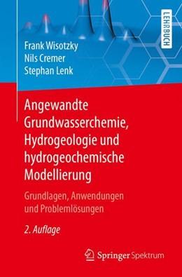 Abbildung von Wisotzky / Cremer / Lenk | Angewandte Grundwasserchemie, Hydrogeologie und hydrogeochemische Modellierung | 2. Auflage | 2018 | Grundlagen, Anwendungen und Pr...
