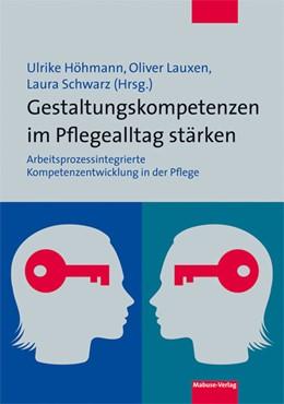 Abbildung von Höhmann / Lauxen / Schwarz   Gestaltungskompetenzen im Pflegealltag stärken   2018   Arbeitsprozessintegrierte Komp...