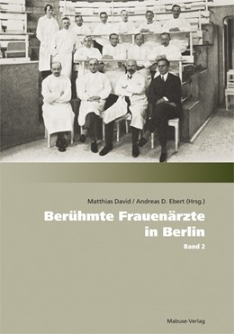 Abbildung von David / Ebert   Berühmte Frauenärzte in Berlin   1. Auflage   2018   beck-shop.de