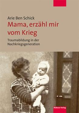 Abbildung von Schick   Mama, erzähl mir vom Krieg   2018   Traumabildung in der Nachkrieg...