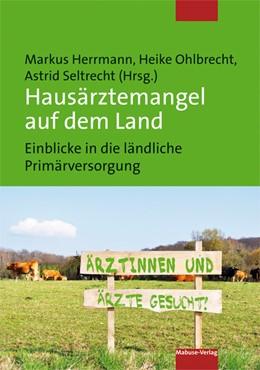 Abbildung von Herrmann / Ohlbrecht / Seltrecht | Hausärztemangel auf dem Land | 2019 | Einblicke in die ländliche Pri...