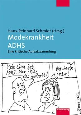 Abbildung von Schmidt   Modekrankheit ADHS   2018   Eine kritische Aufsatzsammlung