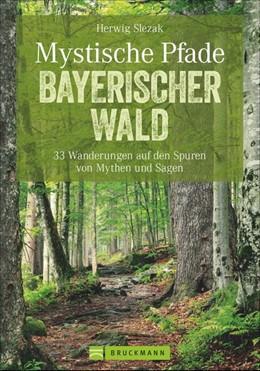 Abbildung von Slezak   Mystische Pfade Bayerischer Wald   1. Auflage   2017   beck-shop.de