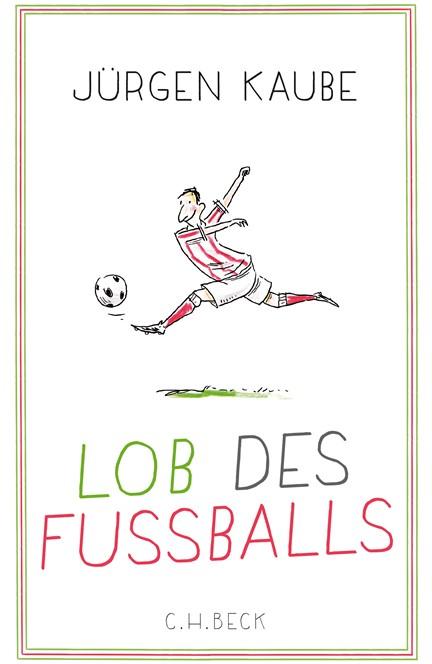 Cover: Jürgen Kaube, Lob des Fußballs