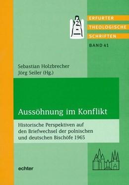 Abbildung von Holzbrecher / Seiler | Aussöhnung im Konflikt | 1. Auflage | 2017 | Historische Perspektiven auf d...