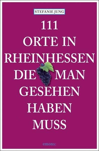 111 Orte in Rheinhessen, die man gesehen haben muss | Jung | aktualisierte Neuauflage, 2016 | Buch (Cover)