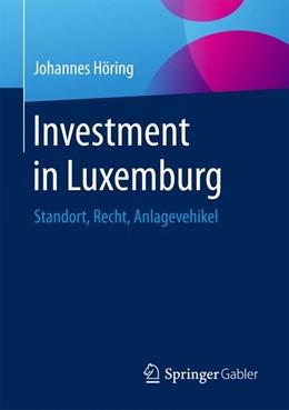Abbildung von Höring | Investment in Luxemburg | 2017 | Standort, Recht, Anlagevehikel