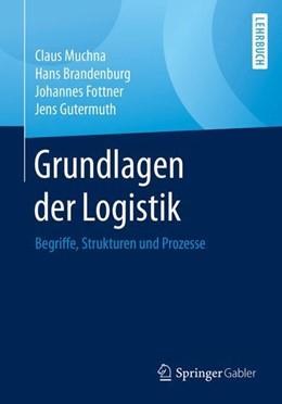 Abbildung von Muchna / Brandenburg / Fottner / Gutermuth | Grundlagen der Logistik | 2017 | Begriffe, Strukturen und Proze...