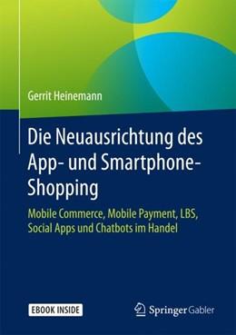 Abbildung von Heinemann | Die Neuausrichtung des App- und Smartphone-Shopping | 1. Auflage | 2017 | beck-shop.de